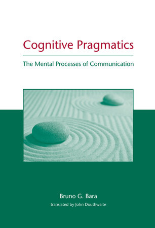 Cognitive Pragmatics by Bruno G. Bara