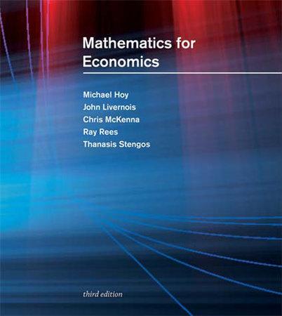 Mathematics for Economics, third edition by Michael Hoy, John Livernois, Chris Mckenna, Ray Rees and Thanasis Stengos