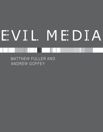 Evil Media by Matthew Fuller and Andrew Goffey
