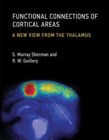 Functional Connections of Cortical Areas by S. Murray Sherman and R. W. Guillery