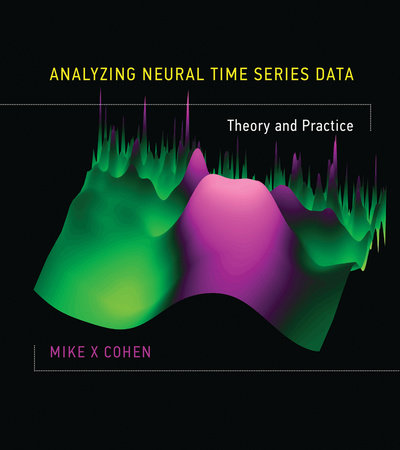 Analyzing Neural Time Series Data by Mike X Cohen