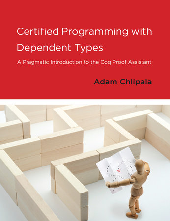 Certified Programming with Dependent Types by Adam Chlipala