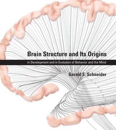 Brain Structure and Its Origins by Gerald E. Schneider