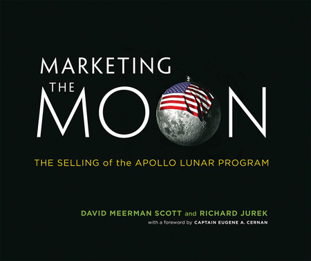 Marketing the Moon by David Meerman Scott and Richard Jurek