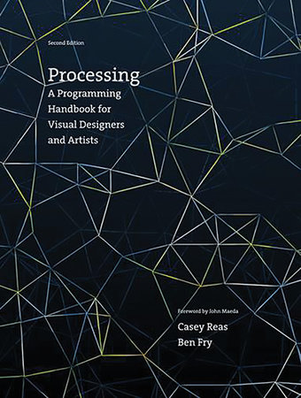 Processing, second edition by Casey Reas and Ben Fry