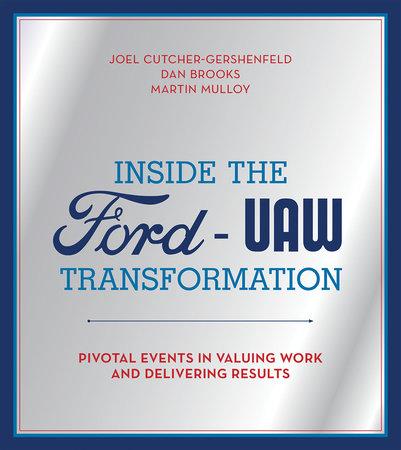 Inside the Ford-UAW Transformation by Joel Cutcher-Gershenfeld, Dan Brooks and Martin Mulloy