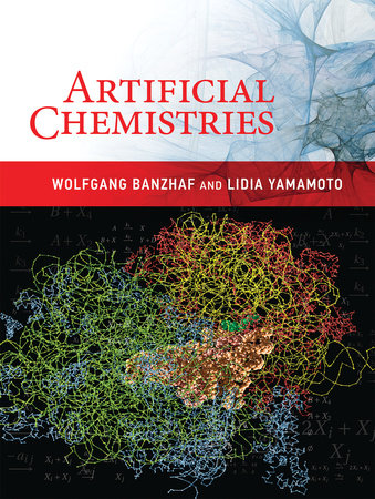 Artificial Chemistries by Wolfgang Banzhaf and Lidia Yamamoto