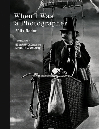 When I Was a Photographer by Felix Nadar