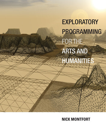 Exploratory Programming for the Arts and Humanities by Nick Montfort