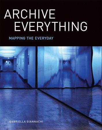 Archive Everything by Gabriella Giannachi