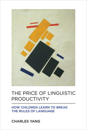 The Price of Linguistic Productivity by Charles Yang