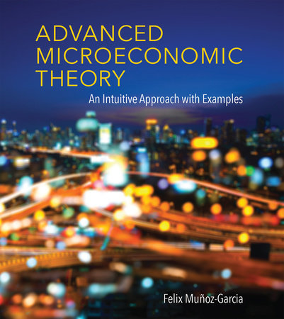 Advanced Microeconomic Theory by Felix Munoz-Garcia