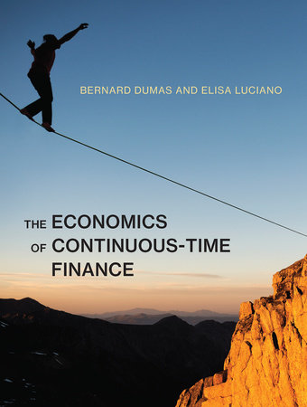 The Economics of Continuous-Time Finance by Bernard Dumas and Elisa Luciano