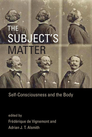 The Subject's Matter by edited by Frédérique de Vignemont and Adrian J. T. Alsmith