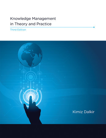 Knowledge Management in Theory and Practice, third edition by Kimiz Dalkir