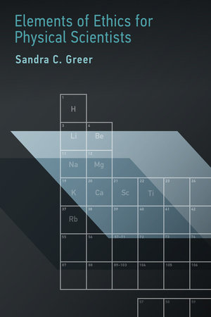 Elements of Ethics for Physical Scientists by Sandra C. Greer