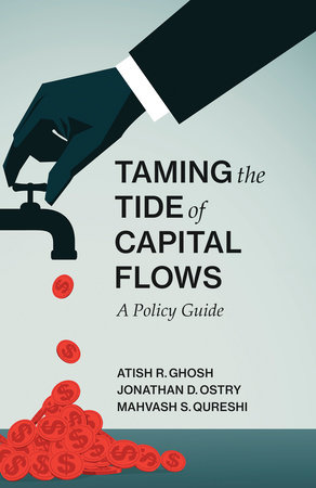 Taming the Tide of Capital Flows by Atish R. Ghosh, Jonathan D. Ostry and Mahvash S. Qureshi