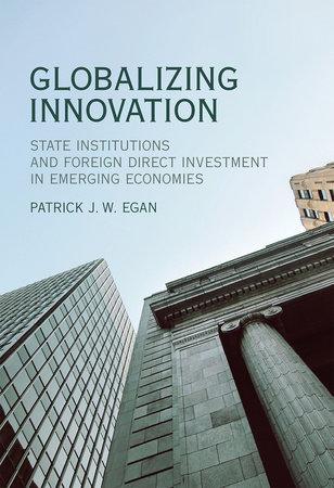 Globalizing Innovation by Patrick J.W. Egan