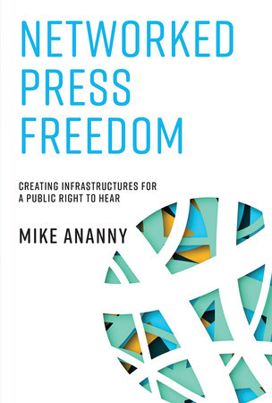 Networked Press Freedom by Mike Ananny