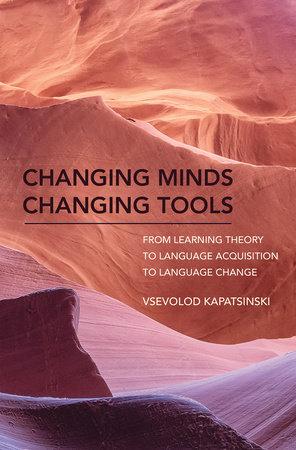 Changing Minds Changing Tools by Vsevolod Kapatsinski