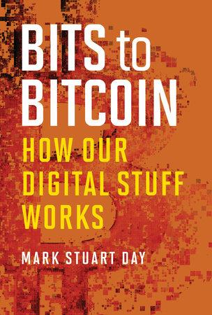 Bits to Bitcoin by Mark Stuart Day