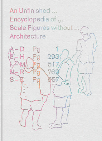 An Unfinished Encyclopedia of Scale Figures without Architecture by