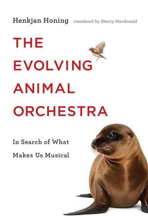 The Evolving Animal Orchestra by Henkjan Honing