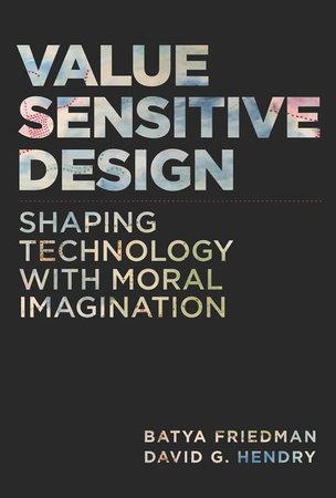 Value Sensitive Design by Batya Friedman and David G. Hendry