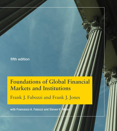 Foundations of Global Financial Markets and Institutions, fifth edition by Frank J. Fabozzi and Frank J. Jones