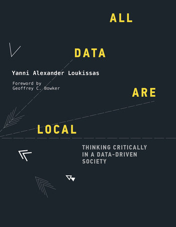 All Data Are Local by Yanni Alexander Loukissas