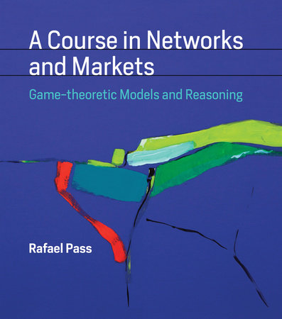 A Course in Networks and Markets by Rafael Pass