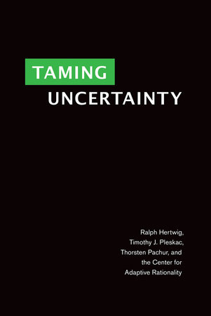 Taming Uncertainty by Ralph Hertwig, Timothy J. Pleskac and Thorsten Pachur
