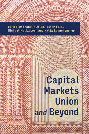 Capital Markets Union and Beyond by Franklin Allen, Ester Faia, Michael Haliassos and Katja Langenbucher