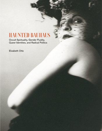 Haunted Bauhaus by Elizabeth Otto