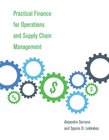 Practical Finance for Operations and Supply Chain Management by Alejandro Serrano and Spyros D. Lekkakos