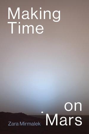 Making Time on Mars by Zara Mirmalek