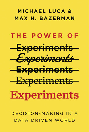 The Power of Experiments by Michael Luca and Max H. Bazerman