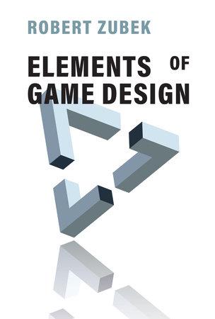 Elements of Game Design by Robert Zubek