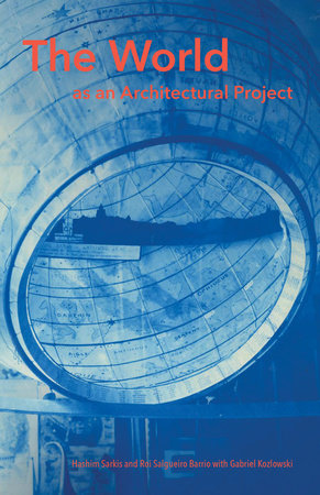 The World as an Architectural Project by Hashim Sarkis, Roi Salgueiro Barrio and Gabriel Kozlowski
