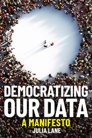 Democratizing Our Data by Julia Lane