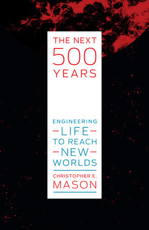 The Next 500 Years by Christopher E. Mason