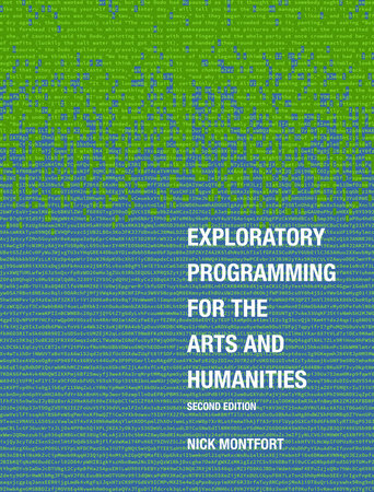 Exploratory Programming for the Arts and Humanities, second edition by Nick Montfort