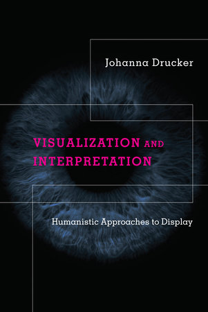 Visualization and Interpretation by Johanna Drucker