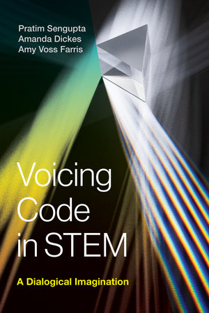 Voicing Code in STEM by Pratim Sengupta, Amanda Dickes and Amy Voss Farris