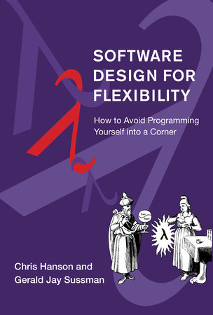 Software Design for Flexibility by Chris Hanson and Gerald Jay Sussman
