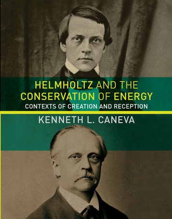 Helmholtz and the Conservation of Energy by Kenneth L. Caneva