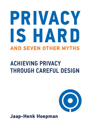 Privacy Is Hard and Seven Other Myths by Jaap-Henk Hoepman