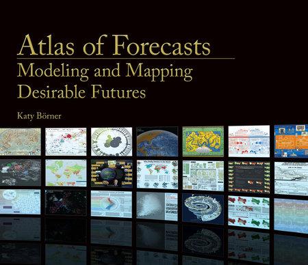Atlas of Forecasts by Katy Borner