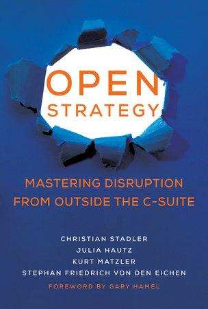 Open Strategy by Christian Stadler, Julia Hautz, Kurt Matzler and Stephan Friedrich von den Eichen