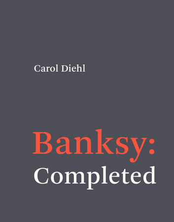 Banksy: Completed by Carol Diehl